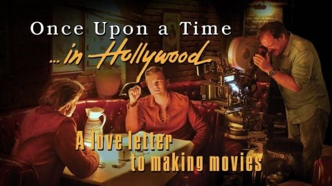 Once Upon a Time in Hollywood: A Love Letter To Making Movies